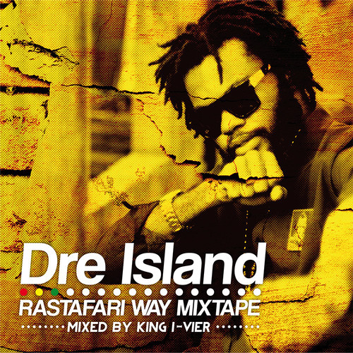 DRE ISLAND - RASTAFARI WAY MIXTAPE - KING I-VIER